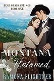 Montana Untamed (Bear Grass Springs, Book One): Bear Grass Springs, Book One