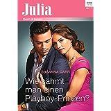 Wie zähmt man einen Playboy-Prinzen? (Julia 2209)