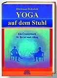 Yoga auf dem Stuhl. Ein Übungsbuch für Beruf und Alltag