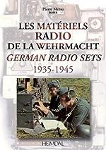 Les matériels radio de la Wehrmacht - German radio sets (1935-1945) de Pierre Metsu