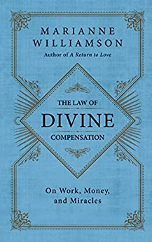 The Law of Divine Compensation: On Work, Money, and Miracles de [Williamson, Marianne]