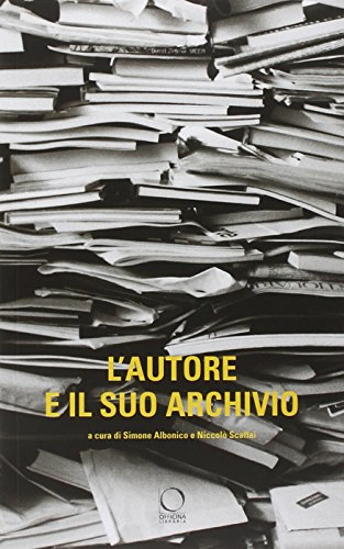 L'autore e il suo archivio. Atti del Convegno (Losanna, 28-29 novemvre 2013)
