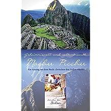 Zwischen den Zeilen reisen: Geheimnisvoll und weltentrückt: Machu Picchu