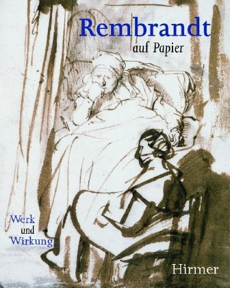 Rembrandt auf Papier /Rembrandt and his Followers: Werk und Wirkung /Drawings from Munich. Katalog...