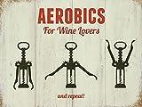 Wine Aerobics.Bottle Opener Corkscrew.Bar.Pub.Kitchen.Funny. Medium Metal/Steel Wall Sign