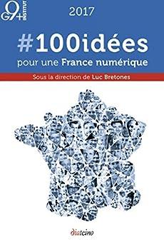 #100idées pour une France numérique (French Edition) di [Bretones, Luc]