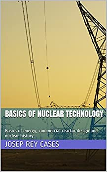 Basics Of Nuclear Technology: Basics Of Energy, Commercial Reactor Design And Nuclear History por Josep Rey Cases epub