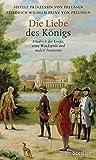 Die Liebe des Königs - Friedrich der Große - Seine Windspiele und andere Passionen - Sibylle Prinzessin von Preußen, Friedrich Wilhelm Prinz von Preußen