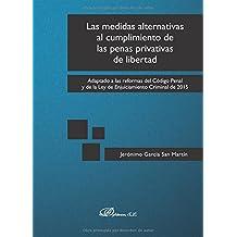 Las medidas alternativas al cumplimiento de las penas privativas de libertad. Adaptado a las Reformas del Código Penal y de la Ley de Enjuiciamiento Criminal de 2015