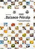 das Balance-Prinzip: Umwelt, Ernährung, Bewegung, Rhythmus, Körper und Psyche im Gleichgewicht