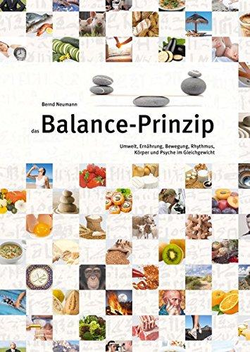 das Balance-Prinzip: Umwelt, Ernährung, Bewegung, Rhythmus, Körper und Psyche im Gleichgewicht (Bewegung Und Balance)