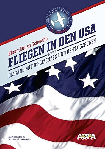 Fliegen in den USA: sowie Umgang mit US-Lizenzen und Flugzeugen (Usa Visum)