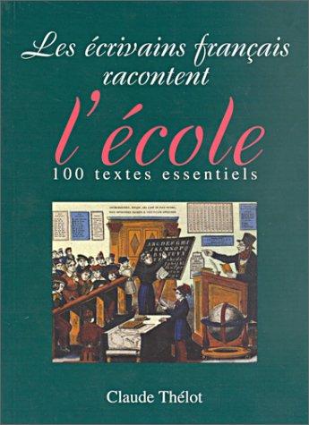 Les Écrivains français racontent l'école : 100 textes essentiels