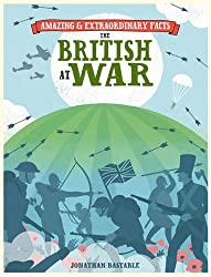 The British at War (Amazing and Extraordinary Facts)