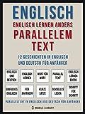 Englisch - Englisch Lernen Anders Parallelem Text (Vol 1): 12 Geschichten in Englisch und Deutsch für Anfänger (Foreign Language Learning Guides)