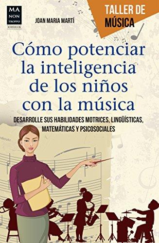 Cómo Potenciar La Inteligencia De Los Niños Con La Música. Desarrolle Sus Habilidades Motrices, Lingüísticas, Matemáticas Y Psicosociales (Taller De Musica) Tapa blanda – 12 mar 2014