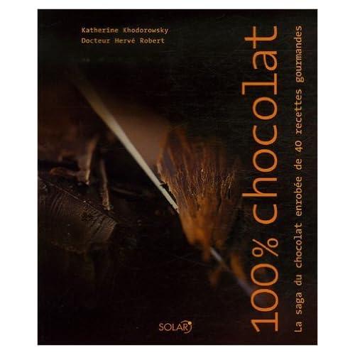 100% Chocolat : La saga du chocolat enrobée de 40 recettes gourmandes de Katherine Khodorowsky,Hervé Robert ,Marie Leteuré ( 25 septembre 2006 )