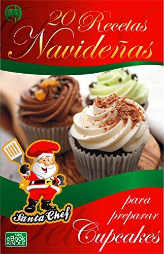 20 RECETAS NAVIDEÑAS PARA PREPARAR CUPCAKES (Colección Santa Chef)