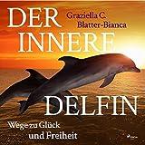 Der innere Delfin: Wege zu Glück und Freiheit