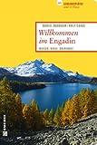 Willkommen im Engadin: Wasser, Berge, Übergänge (Lieblingsplätze im GMEINER-Verlag)