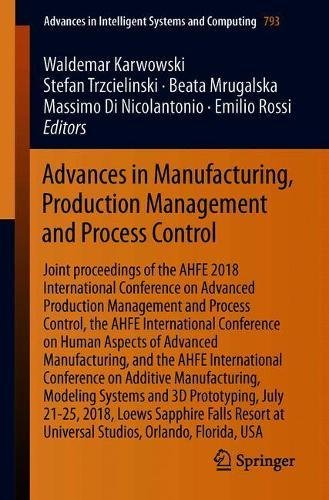 Advances in Manufacturing, Production Management and Process Control: Joint proceedings of the AHFE 2018 International Conference on Advanced ... Intelligent Systems and Computing, Band 793
