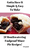 Gotta Have It Simple & Easy To Make 21 Mouthwatering Foolproof Mince Pie Recipes!
