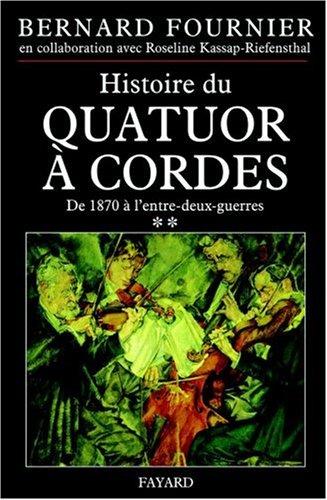L'Histoire du quatuor à cordes, tome 2 : De 1870 à 1945 par Bernard Fournier