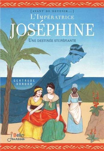 L'Impératrice Joséphine : un destin extraordinaire
