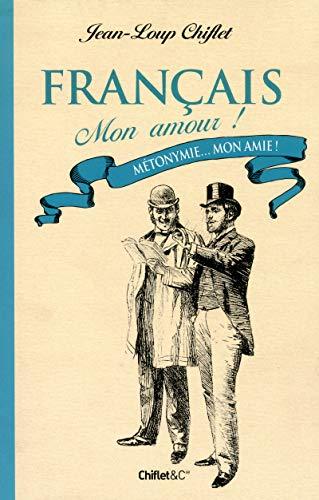 Français mon amour ! Métonymie... Mon amie ! par Jean-loup Chiflet
