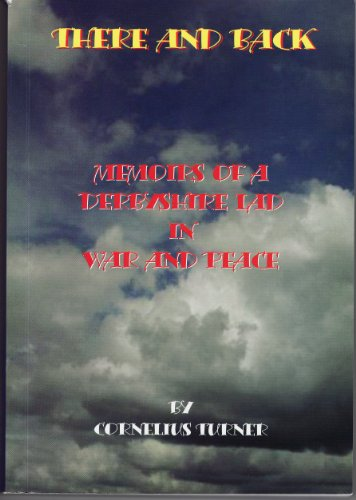 THERE AND BACK, MEMOIRS OF A DERBYSHIRE LAD IN WAR AND PEACE. (English Edition)