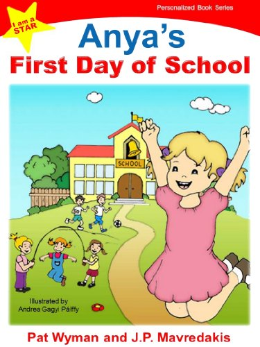 Anyas First Day of School (I am a STAR Personalized Book Series 1)