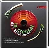 Le Creuset - das Kochbuch: Frankreichs beste Rezepte für Schmortopf, Bräter & Co