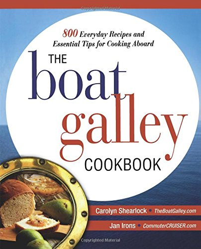 The Boat Galley Cookbook: 800 Everyday Recipes and Essential Tips for Cooking Aboard por Carolyn Shearlock