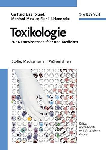 Toxikologie für Naturwissenschaftler und Mediziner. Stoffe, Mechanismen, Prüfverfahren