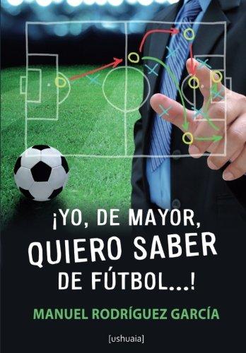 ¡Yo, de mayor, quiero saber de fútbol! por Manuel Rodríguez García