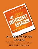 A Companion Guide for: The Inefficiency Assassin: Time Management Tactics for Working Smarter, Not Longer