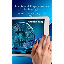 Bitcoin and Cryptocurrency Technologies: The Ultimate Guide from Beginner to Expert (English Edition)
