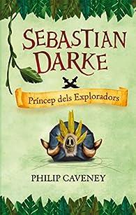Sebastian Darke.Príncep dels Exploradors par Philip Caveney
