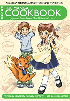 The Manga Cookbook: Japanese Bento Boxes, Main Dishes and More! (English Edition) von [The Manga University Culinary Institute]