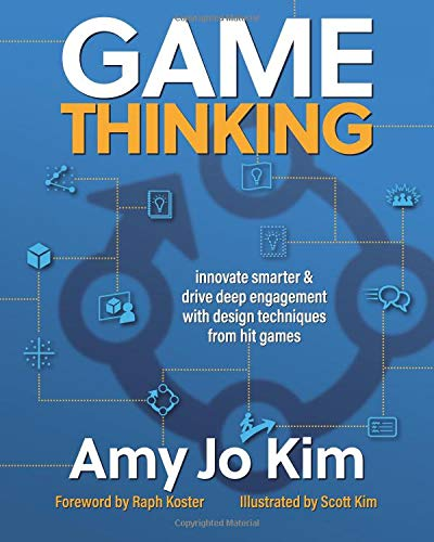 Game Thinking: Innovate smarter & drive deep engagement with design techniques from hit games por Amy Jo Kim PhD