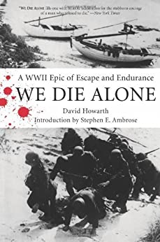 We Die Alone: A WWII Epic of Escape and Endurance von [Howarth, David]