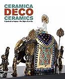 Ceramica déco. Il gusto di un epoca-Ceramics. The style of an era. Catalogo della mostra (Forlì, 18 febbraio-1 ottobre 2017). Ediz. a colori
