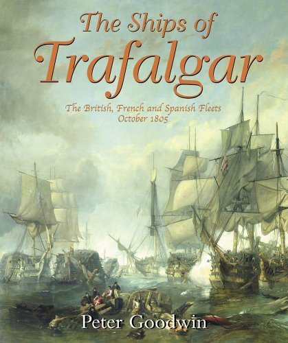 The Ships of Trafalgar: The British, French and Spanish Fleets, 21 October 1805 by Peter Goodwin (2005-08-29)