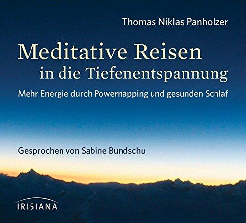 Meditative Reisen in die Tiefenentspannung CD: Mehr Energie durch Powernapping und gesunden Schlaf