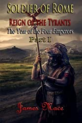 Soldier of Rome: Reign of the Tyrants: The Year of the Four Emperors - Part I (Volume 1) by James Mace (2015-06-16)