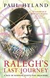Ralegh's Last Journey: A Tale of Madness, Vanity and Treachery