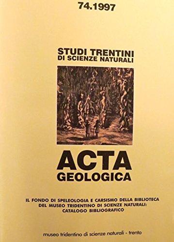 Il fondo di speleologia e carsismo della biblioteca del museo tridentino di scienze naturali: catalogo bibliografico. Studi trentini di scienze naturali: Acta geologica; 74.