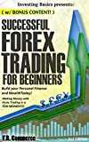 Forex: Trading Successfully For Beginners: Build your Personal Finance and Wealth Today! Making Money with Forex Trading in a FEW MOMENTS! (Forex, Forex ... Options Trading, Investing, Business)