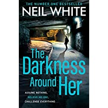 The Darkness Around Her: Assume Nothing, Believe No One, Challenge Everything