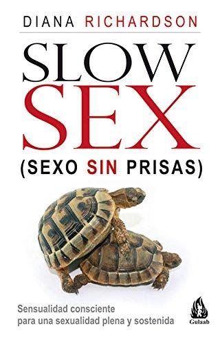 Slow Sex. Sexo sin prisas: Sensualidad consciente para una sexualidad plena y sostenida por Diana Richardson